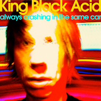 King Black Acid - Always Crashing